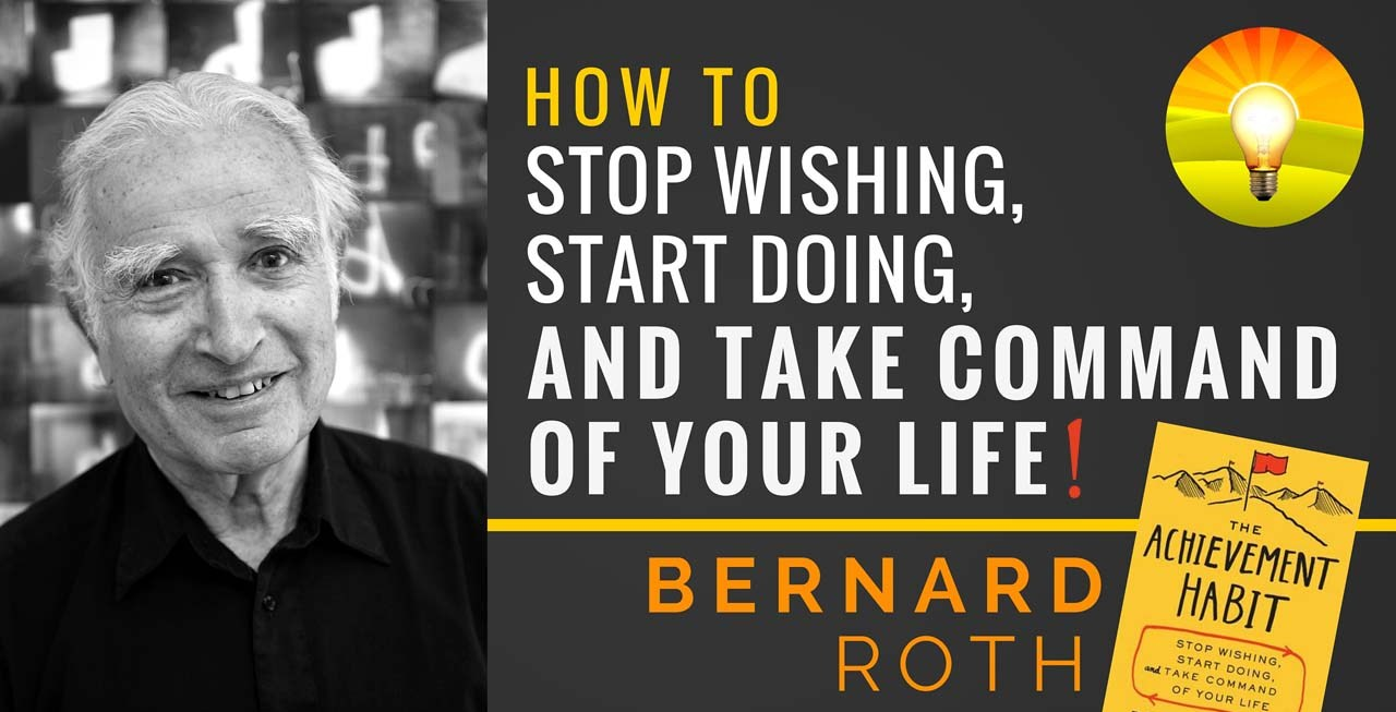 Bernard-Bernie-Roth-Inpsire-Nation-Show-podcast-The-Achievement-Habit-stop-wishing-start-doing-and-take-command-of-your-life-standford-d-school-motivational-self-help